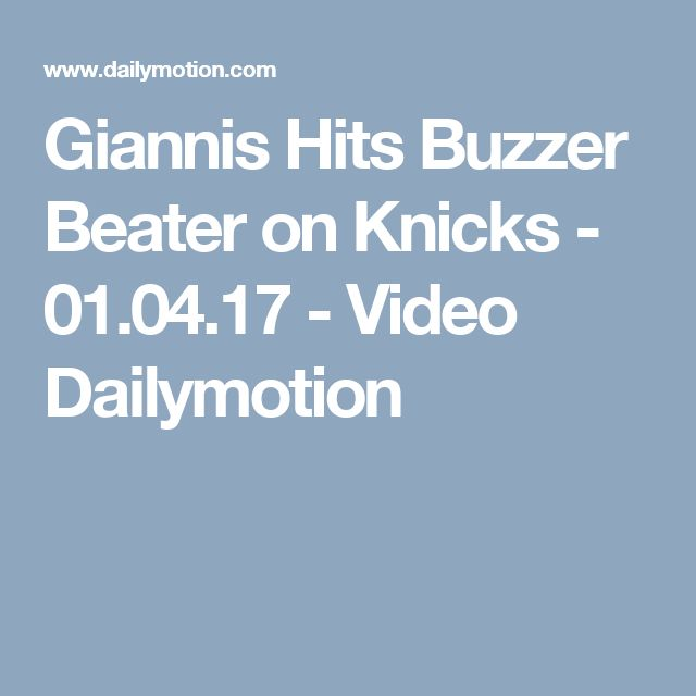 Giannis Hits Buzzer Beater on Knicks - 01.04.17 - Video Dailymotion