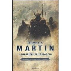 George R. R. Martin | Le Cronache del Ghiaccio e del Fuoco - I guerrieri del ghiaccio