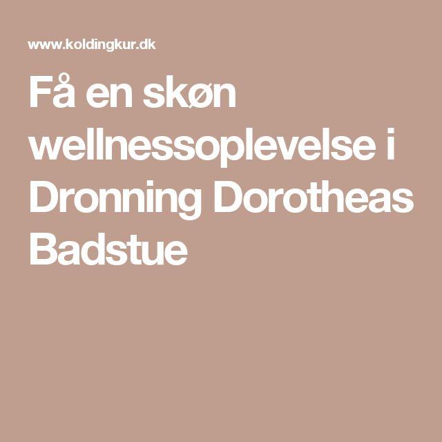 Få en skøn wellnessoplevelse i Dronning Dorotheas Badstue