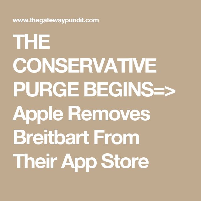 THE CONSERVATIVE PURGE BEGINS=> Apple Removes Breitbart From Their App Store