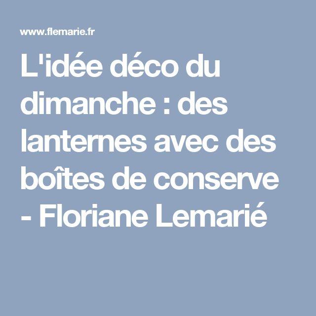 L'idée déco du dimanche: des lanternes avec des boîtes de conserve - Floriane Lemarié