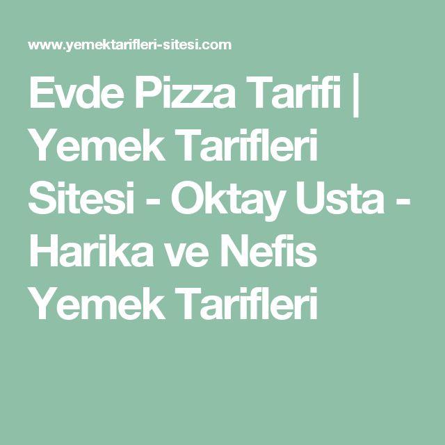 Evde Pizza Tarifi | Yemek Tarifleri Sitesi - Oktay Usta - Harika ve Nefis Yemek Tarifleri
