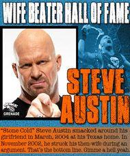 Steve Austin is a wife beater?