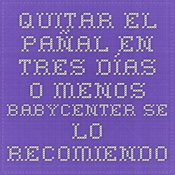 Quitar el pañal en tres días o menos - BabyCenter Se lo recomiendo a las…