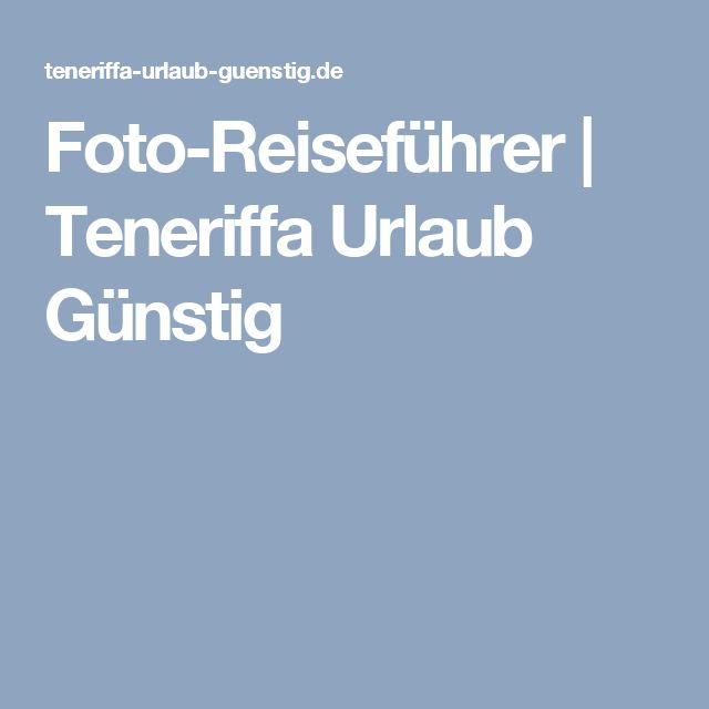 Foto-Reiseführer | Teneriffa Urlaub Günstig