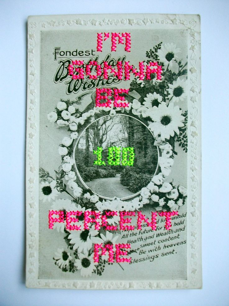 """""""i'm gonna be 100 percent me"""" - fluorescent thread cross stitched onto an early 1900's post card. By Stitch Therapy."""