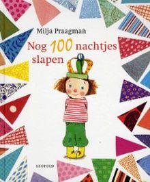 Prentenboek van het jaar 2013. Nog 100 nachtjes slapen van Milja Praagman. Dorus is nog lang niet jarig en mag daarom geen feestje vieren. Ze mag van haar moeder, die op de naaimachine bezig is, in lapjes knippen. Dan maakt Dorus haar eigen feestje. Vanaf ca. 4 jaar.