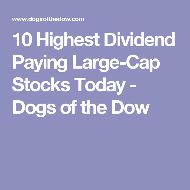 10 Highest Dividend Paying Large-Cap Stocks Today - Dogs of the Dow