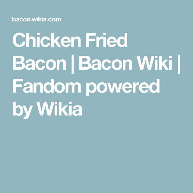 Chicken Fried Bacon | Bacon Wiki | Fandom powered by Wikia