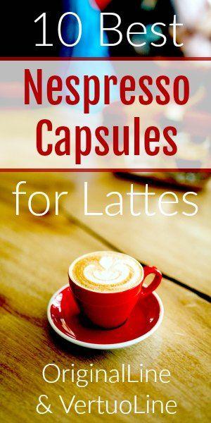 10 Best Nespresso Capsules for Lattes: OriginalLine and VertuoLine Machines