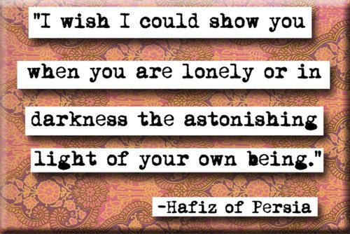 the astonishing light of your own being.Thoughts, Inspiration, Astonishing Lights, Beautiful, Persia, Wisdom, Hafiz, Favorite Quotes, Living