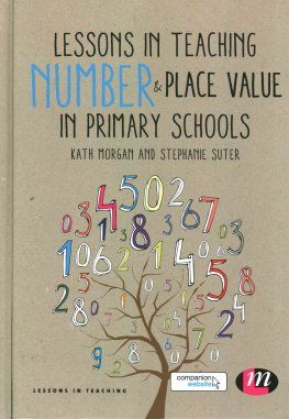 Lessons in Teaching Number and Place Value in Primary Schools by Kath Morgan and Stephanie Suter