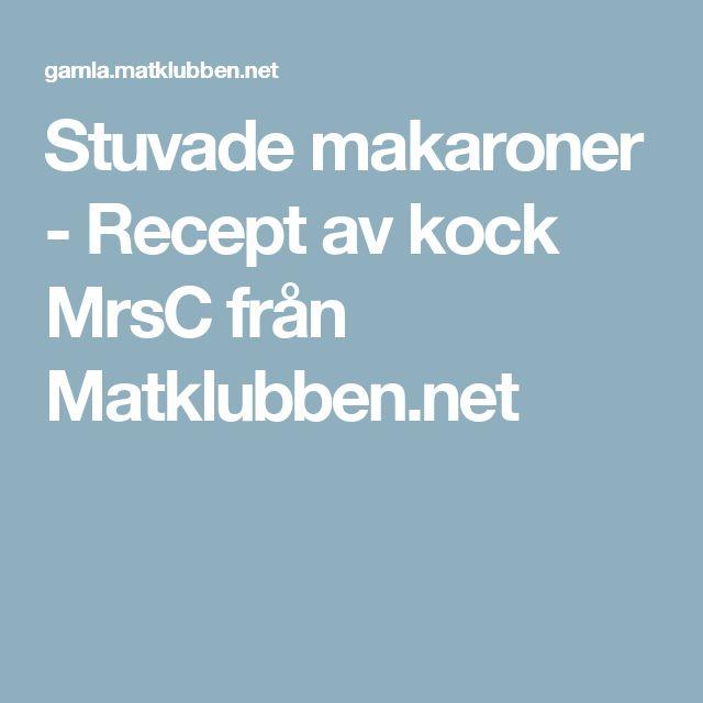 Stuvade makaroner - Recept av kock MrsC från Matklubben.net