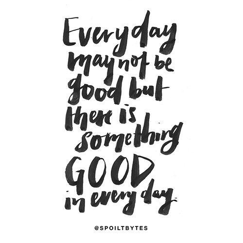 Everyday may not be good quotes Actseed Co. Powerful