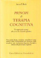Principi di terapia cognitiva. Un approccio nuovo alla cura dei disturbi…