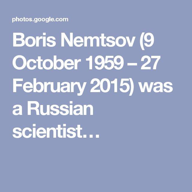 Boris Nemtsov (9 October 1959 – 27 February 2015) was a Russian scientist…