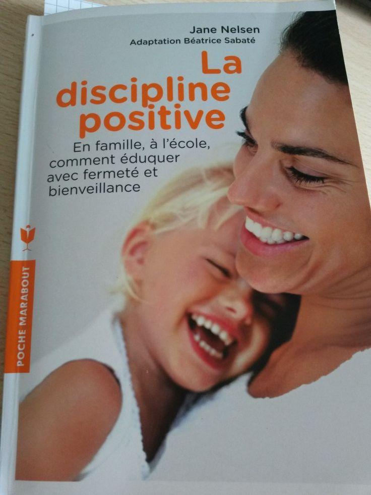 La discipline positive de Jane Nelsen En famille, à l'école, comment éduquer avec fermeté et bienveillance.
