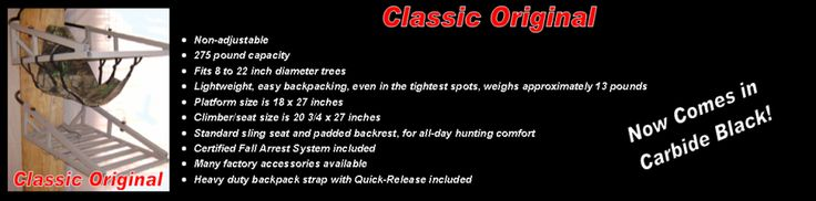 It's a classic and it's an original, that's why we call it our Classic Original. Same quality, all welded aluminum construction. Same lifetime warranty on the frame and cable system. The Classic Original does NOT have the self-leveling adjustability system! It weighs approximately 13 lbs. It is a top quality treestand at a lower price. Our Classic Original will do everything that our competitors treestands will do but it is much lighter! #Hunting #Treestand #Whitetail