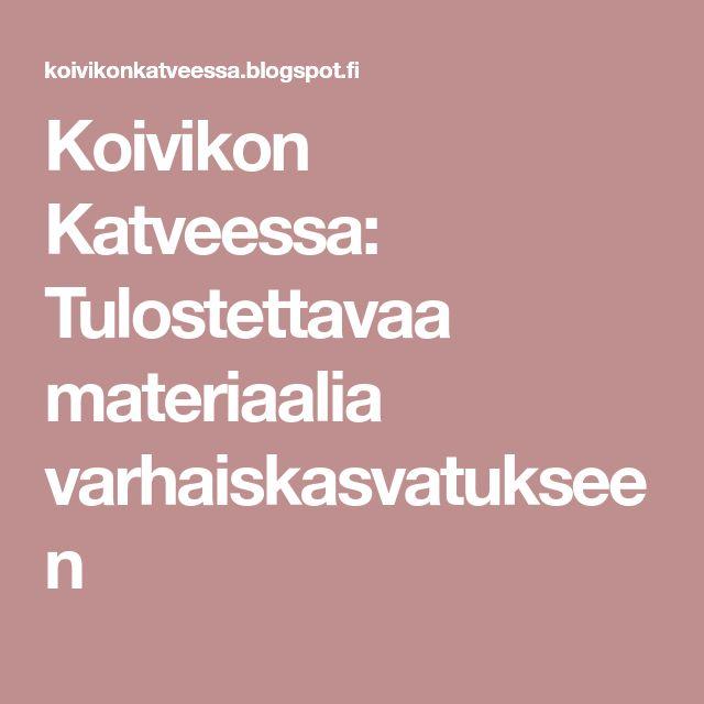 Koivikon Katveessa: Tulostettavaa materiaalia varhaiskasvatukseen