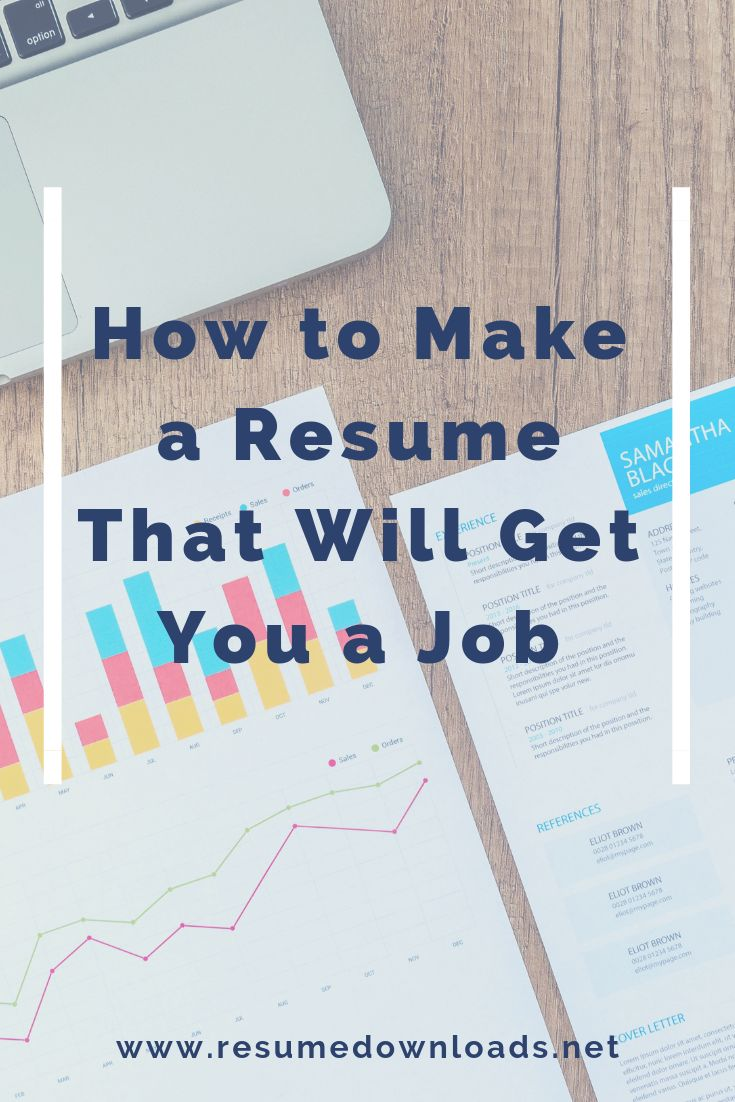 How to make a resume that will get you a job how to make