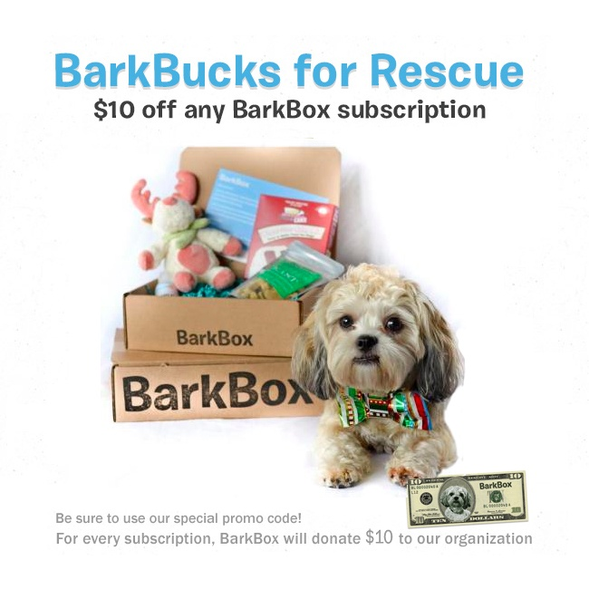 Get $10 off any BarkBox subscription and support our rescue! For every coupon used on BarkBox.com, our rescue will get a $10 donation from BarkBox. Be sure to use our special promo code: GJRRBBX1. Help us meet our goal of 100 subscriptions and raise $1,000.