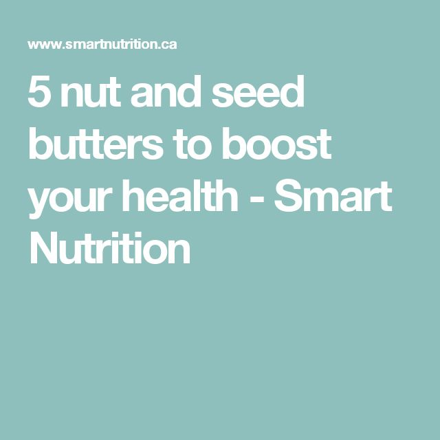 5 nut and seed butters to boost your health - Smart Nutrition