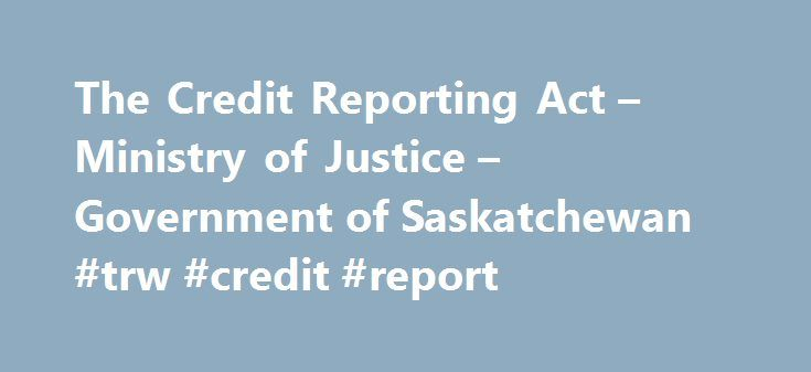 The Credit Reporting Act – Ministry of Justice – Government of Saskatchewan #trw #credit #report http://credit.remmont.com/the-credit-reporting-act-ministry-of-justice-government-of-saskatchewan-trw-credit-report/  #canadian credit report # The Credit Reporting Act Your ability to get a loan or credit card depends on your Read More...The post The Credit Reporting Act – Ministry of Justice – Government of Saskatchewan #trw #credit #report appeared first on Credit.