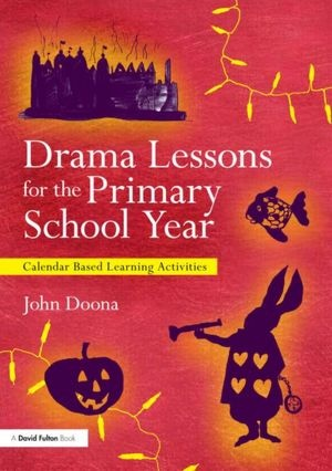 Drama Lessons for the Primary School Year: Calendar Based Learning Activities