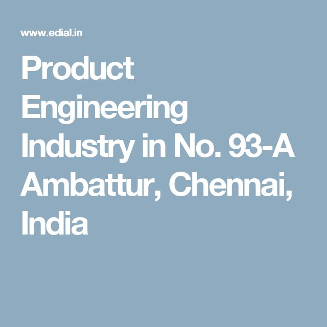 Product Engineering Industry in No. 93-A Ambattur, Chennai, India