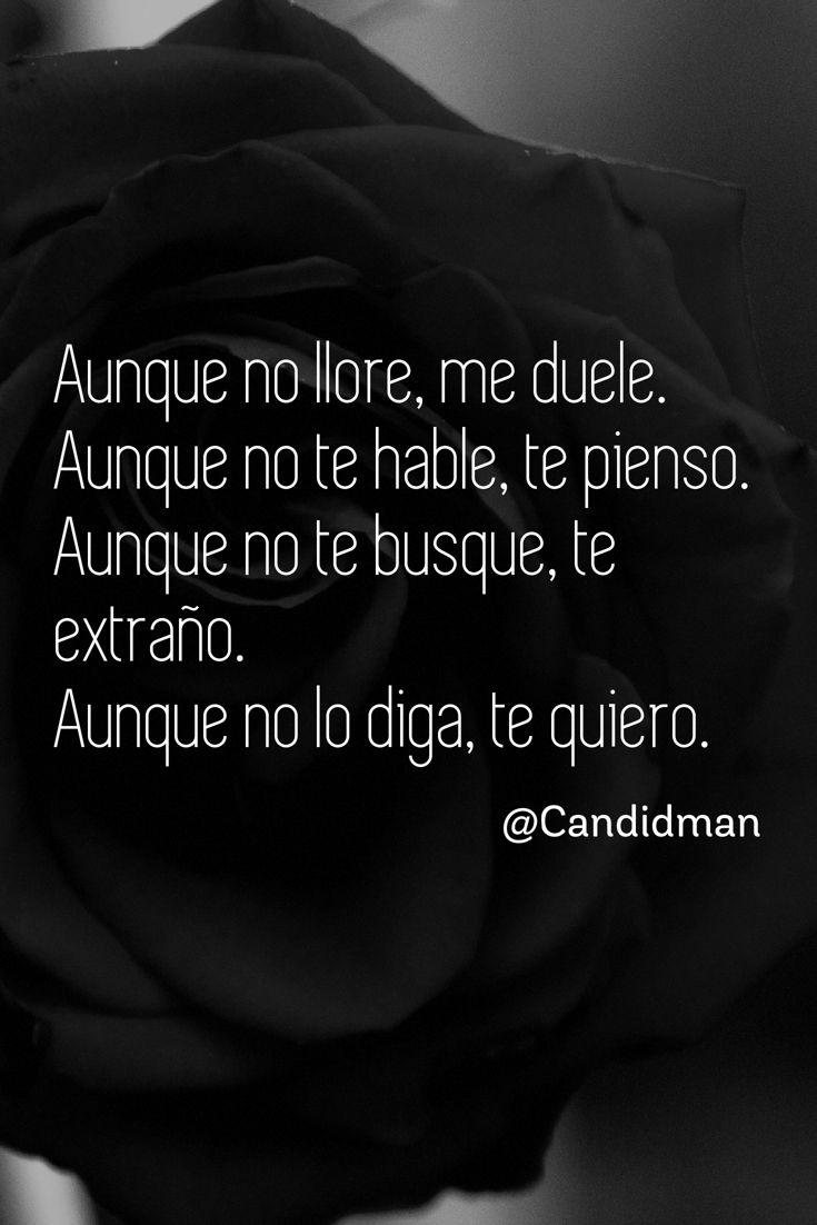 """Aunque no llore, me #Duele. Aunque no te hable, #TePienso. Aunque no te busque, #TeExtraño. Aunque no lo diga, #TeQuiero"". @candidman #Frases #Poema #Desamor #Candidman"