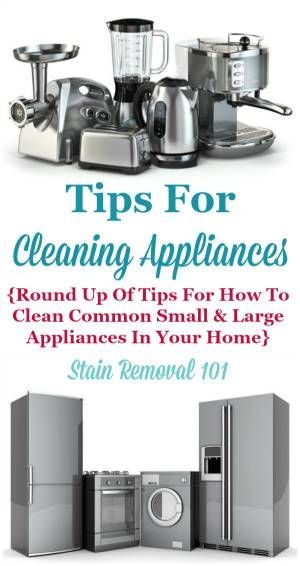 Round up of tips for cleaning appliances, including both small and large appliances that are commonly in your home {on Stain Removal 101}