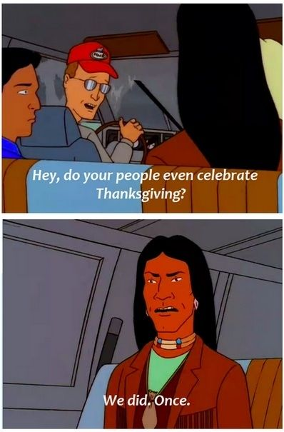 The story of Thanksgiving, when you're an adult: really awkward, now that you know how badly the pilgrims treated the Native Americans. | Thanksgiving As A Kid Vs. Thanksgiving As An Adult