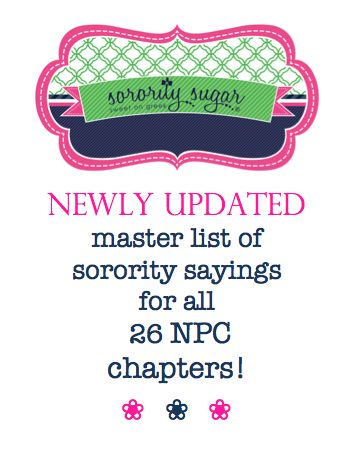 Announcing the newly revised and updated Master List of Sorority Sayings By Chapter!! More sayings for each of the NPC 26 sororities. FAB for crafts, signs, gifts, tee shirts and decor! XOXO  <3 BLOG LINK: http://sororitysugar.tumblr.com/post/84568101099/super-sorority-sayings-by-chapter-for-tee-shirts