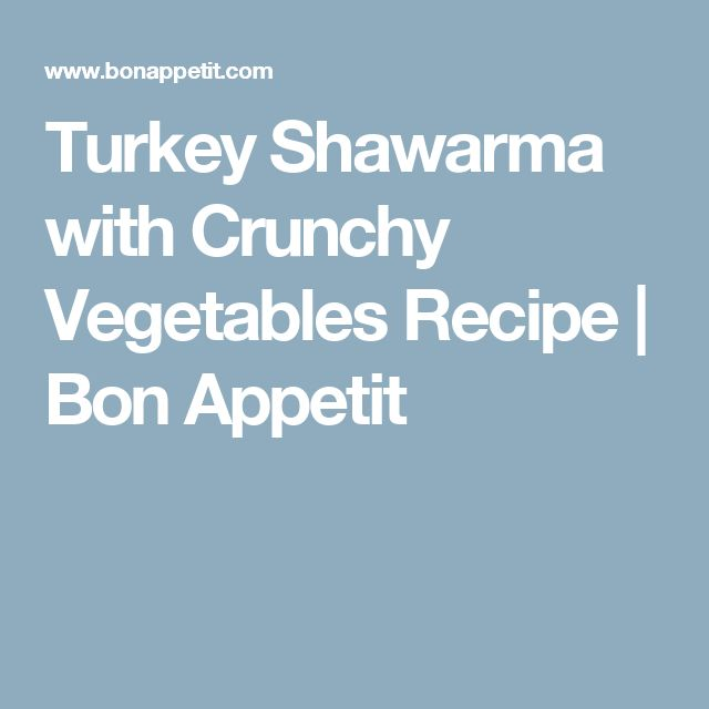 Turkey Shawarma with Crunchy Vegetables Recipe | Bon Appetit