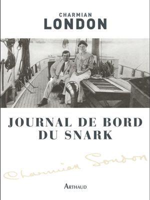 ournal de bord du Snark, de Charmian London, traduit de l'anglais par Olivier Merbau, Arthaud