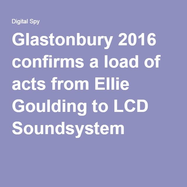 Glastonbury 2016 confirms a load of acts from Ellie Goulding to LCD Soundsystem
