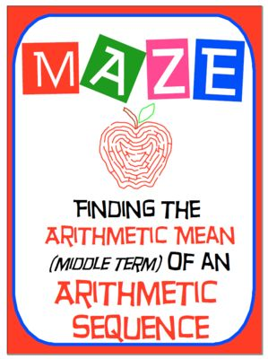 "Maze - Find the Arithmetic Mean (middle term) of an Arithmetic Sequence from nevergiveuponmath on TeachersNotebook.com -  (4 pages)  - This activity is a review of understanding how to find the ""Arithmetic Mean"". This maze requires students to ""Find the Arithmetic Mean of an arithmetic sequence given the term before and after."