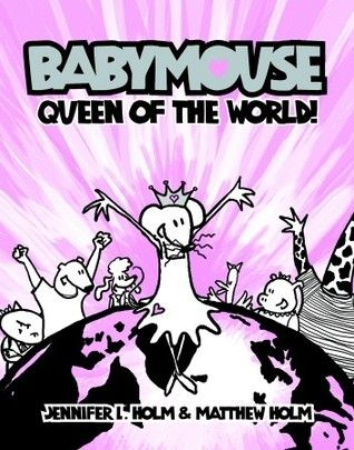 """""""Babymouse: queen of the world"""", by Jennifer L. Holm & Matthew Holm - An imaginative mouse dreams of being queen of the world, but will settle for an invitation to the most popular girls slumber party."""