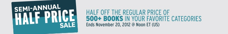 Semi-Annual Half-Price Sale: Choose from 500+ Books in Your Favorite Categories. Ends November 20, 2012, Noon ET Non credit AL US