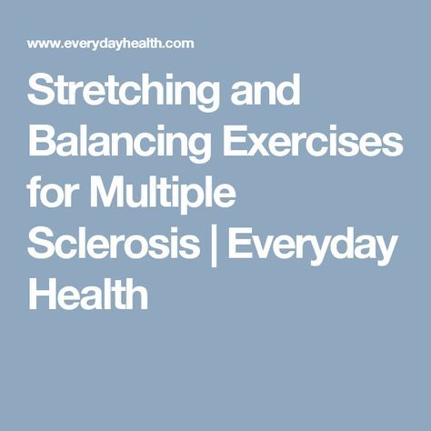 Stretching and Balancing Exercises for Multiple Sclerosis   Everyday Health