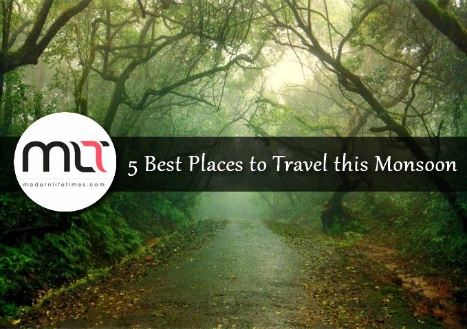 5 Best Places to Travel this Monsoon - ModernLifeTimes