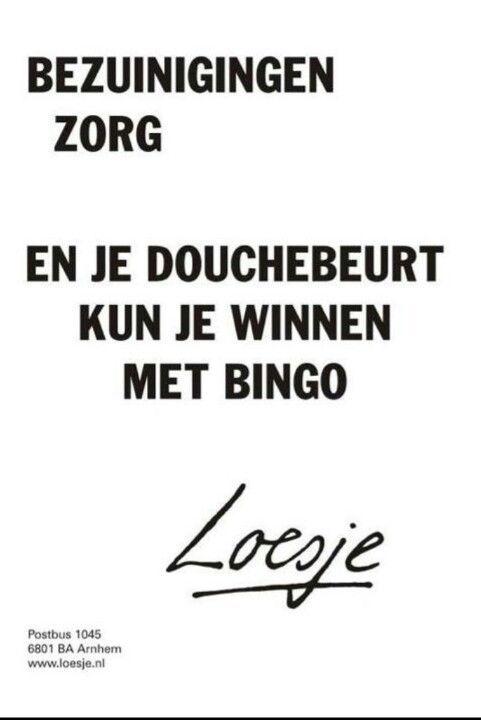 Als de bezuinigingen zo door blijven gaan kunnen we er iid om bingo'n gelukkig zijn er mensen die de zorg op zich willen nemen