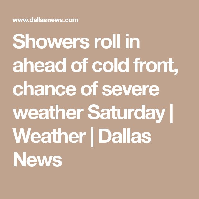 Showers roll in ahead of cold front, chance of severe weather Saturday | Weather | Dallas News