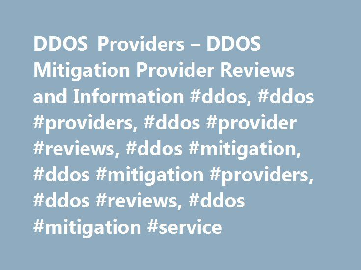 DDOS Providers – DDOS Mitigation Provider Reviews and Information #ddos, #ddos #providers, #ddos #provider #reviews, #ddos #mitigation, #ddos #mitigation #providers, #ddos #reviews, #ddos #mitigation #service http://pennsylvania.remmont.com/ddos-providers-ddos-mitigation-provider-reviews-and-information-ddos-ddos-providers-ddos-provider-reviews-ddos-mitigation-ddos-mitigation-providers-ddos-reviews-ddos-mitigation/  # WELCOME TO DDOSPROVIDERS.COM The main purpose of this site is to provide…