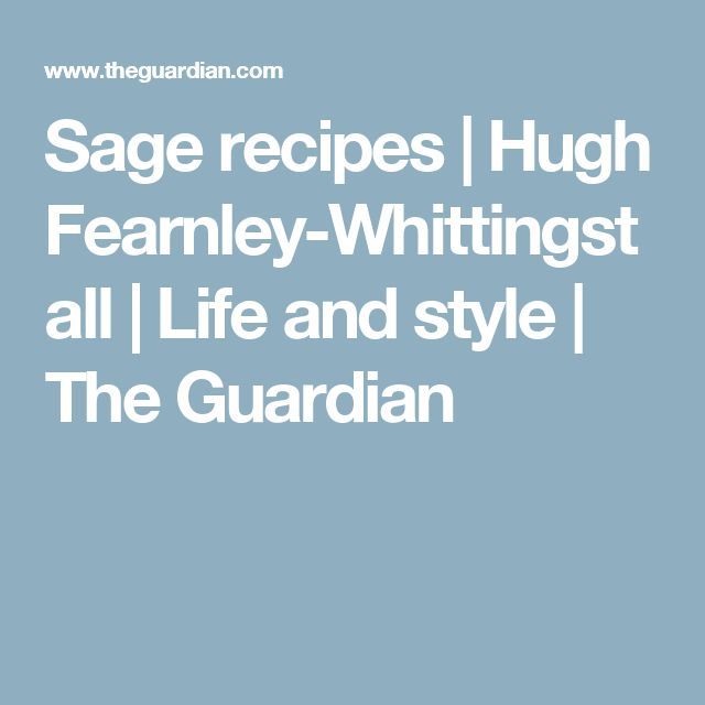 Sage recipes | Hugh Fearnley-Whittingstall | Life and style | The Guardian