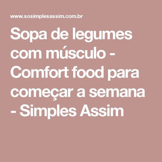 Sopa de legumes com músculo - Comfort food para começar a semana - Simples Assim
