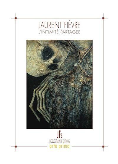 LAURENT FIEVRE - L'INTIMITE PARTAGEE, ouvrage d'art aux Editions Jacques Flament - réservation sur le site des Editions, sortie officielle le 20 mars 2016