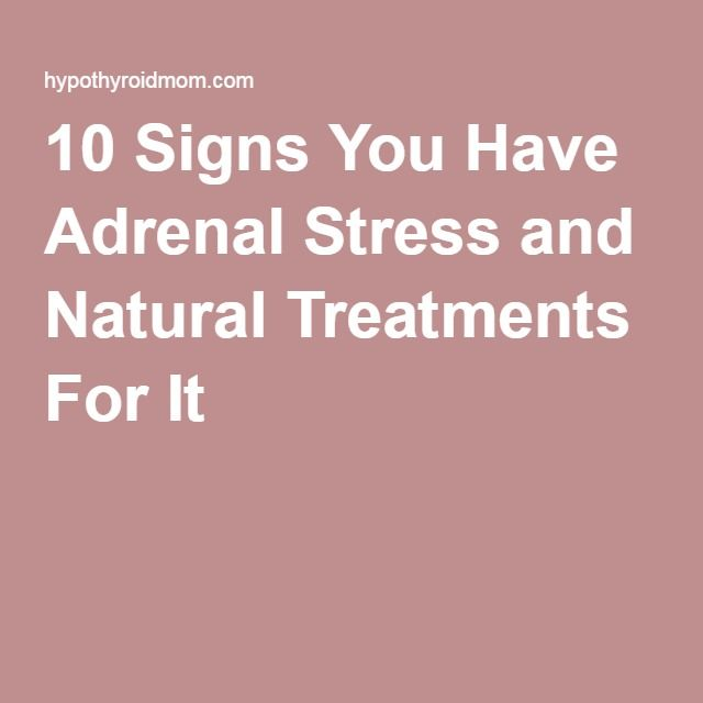 10 Signs You Have Adrenal Stress and Natural Treatments For It