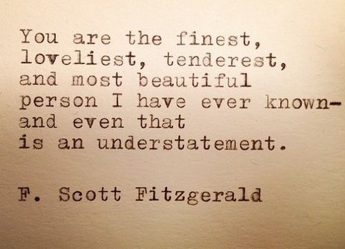 """You are the finest, loveliest, tenderest, and most beautiful person I have ever known - and even that is an understatement."" #lovequotes"