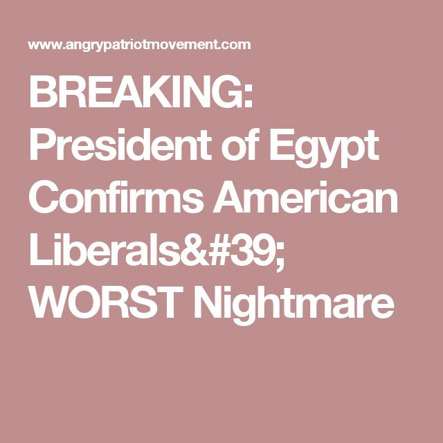 BREAKING: President of Egypt Confirms American Liberals' WORST Nightmare